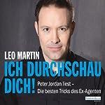 Ich durchschau Dich!: Menschen lesen - Die besten Tricks des Ex-Agenten | Leo Martin