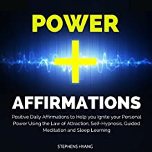 Power Affirmations: Positive Daily Affirmations to Help You Ignite Your Personal Power Using the Law of Attraction, Self-Hypnosis, Guided Meditation and Sleep Learning  by Stephens Hyang Narrated by Dan McGowan