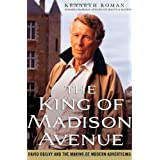 The King of Madison Avenue: David Ogilvy and the Making of Modern Advertisingby Kenneth Roman