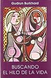 img - for Buscando El Hilo de La Vida (Spanish Edition) by Gudrun Burkhard (2000-09-04) book / textbook / text book