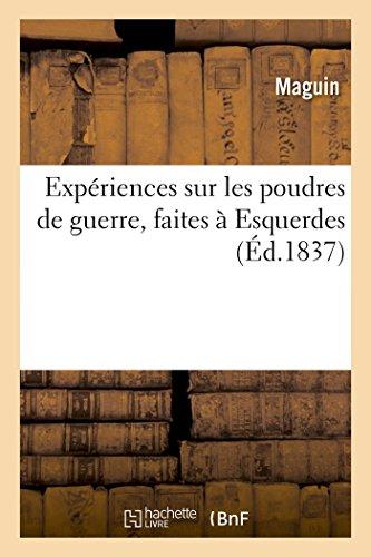 Expériences Sur Les Poudres de Guerre, Faites À Esquerdes, Dans Les Années 1832, 1833, 1834 Et 1835, (Histoire)  [Maguin] (Tapa Blanda)