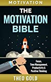 Motivation: The Motivation Bible: Focus, Time Management, Productivity & Positive Thinking (Morning Ritual, Learned Optimism, Change Your Life, Cleaning     Free, Declutter, Become A Better You)