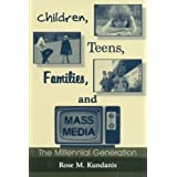 Children, Teens, Families, and Mass Media: The Millennial Generationby Rose M. Kundanis