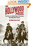 The Hollywood Posse: The Story of a Gallant Band of Horsemen Who Made Movie History