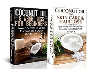 Essential Box Set #4: Coconut Oil & Weigh Loss for Beginners & Coconut Oil for Skin Care & Hair Loss (Coconut Oils, Skin Care, Hair Loss, Aromatherapy)(LIMITED ... Healing, Detox, Virgin Coconut Oil)