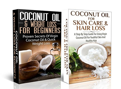Essential Box Set #4: Coconut Oil & Weigh Loss for Beginners & Coconut Oil for Skin Care & Hair Loss (Coconut Oils, Skin Care, Hair Loss, Aromatherapy) ... Healing, Detox, Virgin Coconut Oil)