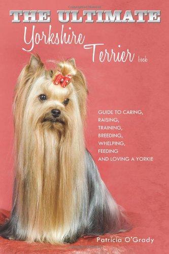 Le livre ultime Yorkshire Terrier : Guide pour prendre soin, élevage, formation, reproduction, accouplement, alimentation et aimer un Yorkie