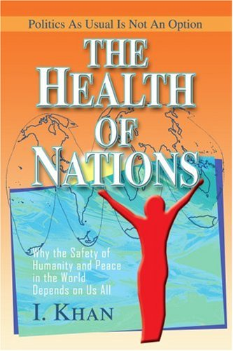 The Health Of Nations: Why The Safety Of Humanity And Peace In The World Depends On Us All