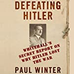 Defeating Hitler: Whitehall's Secret Report on Why Hitler Lost the War | Paul Winter