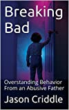 Breaking Bad: Overstanding Behavior From an Abusive Father (Breaking Point Book 1)