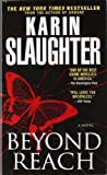Karin Slaughter Beyond Reach: A Novel (Grant County) by Slaughter, Karin Reprint edition (2008)