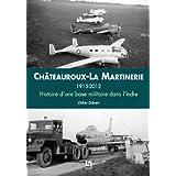 Châteauroux La Martinerie, 1915-2012 - Histoire d une base militaire dans l Indre