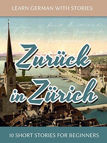 learn-german-with-stories-zuruck-in-zurich-10-short-stories-for-beginners-dino-lernt-deutsch-book-8-