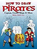 How to Draw Pirates: Captain, Crew, Ships & More (Dover How to Draw)