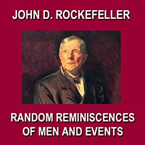 Random Reminiscences of Men and Events | [John D. Rockefeller]