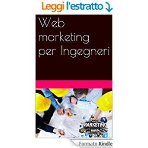 Web marketing per Ingegneri (Web marketing per imprenditori e professionisti Vol. 16)