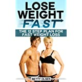 Lose Weight Fast: The 12 Step Plan for Fast Weight Loss (Motivation, Diet, Tips) ~ Betty Olsen