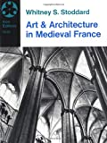 Image de Art and Architecture in Medieval France: Medieval Architecture, Sculpture, Stained Glass, Manuscripts, the Art of the Church Treas
