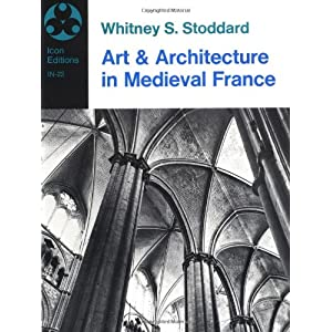 Art and Architecture in Medieval France: Medieval Architecture, Sculpture, Stained Glass, Manuscripts, the Art of the Church Treas