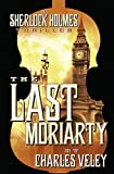 The Last Moriarty: A Sherlock Holmes Thriller