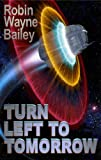 Turn Left to Tomorrow (1893687848) by Robin Wayne Bailey