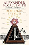 Alexander McCall Smith Bertie Plays The Blues: 7: A 44 Scotland Street Novel
