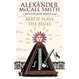 Bertie Plays The Blues: 7: A 44 Scotland Street Novelby Alexander McCall Smith