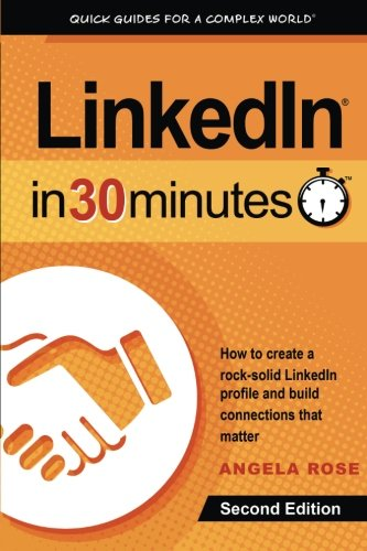 LinkedIn-In-30-Minutes-2nd-Edition-How-to-create-a-rock-solid-LinkedIn-profile-and-build-connections-that-matter