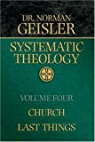 Systematic Theology, Vol. 4: Church/Last Things (0764225545) by Geisler, Norman L.