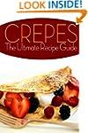 Crepes! The Ultimate Recipe Guide: Ov...