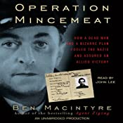 Operation Mincemeat: How a Dead Man and a Bizarre Plan Fooled the Nazis and Assured an Allied Victory | [Ben Macintyre]