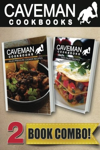 Paleo Pressure Cooker Recipes and Raw Paleo Recipes: 2 Book Combo (Caveman Cookbooks ) by Angela Anottacelli