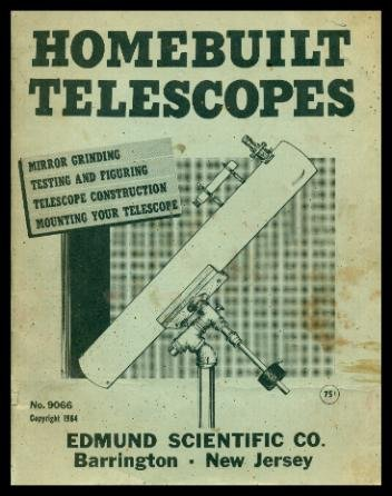 Homebuilt Telescopes - Mirror Grinding - Testing And Figuring - Telescope Construction - Mounting Your Telescope