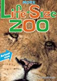 More Life-Size Zoo: An All-New Actual-Size Animal Encyclopedia