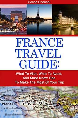 Free Kindle Book : France Travel Guide: Visit the Most Important Sites; Make the Most of Your Trip