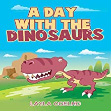 A Day with the Dinosaurs (       UNABRIDGED) by Layla Coelho Narrated by Diane Lehman