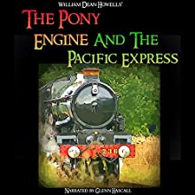 The Pony Engine and the Pacific Express (       UNABRIDGED) by William Dean Howells Narrated by Glenn Hascall