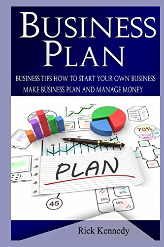 Business Plan: Business Tips How to Start Your Own Business, Make Business Plan and Manage Money (business tools, business concepts, financial ... (make money, making money, business planning)