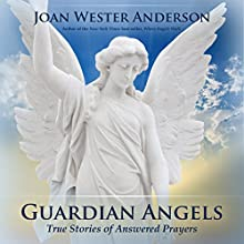 Guardian Angels: True Stories of Answered Prayers (       UNABRIDGED) by Joan Wester Anderson Narrated by Judy Rounda
