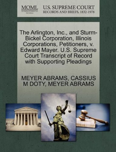The Arlington, Inc., and Sturm-Bickel Corporation, Illinois Corporations, Petitioners, v. Edward Mayer. U.S. Supreme Court Transcript of Record with Supporting Pleadings