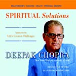 Spiritual Solutions: Answers to Life's Greatest Challenges | Deepak Chopra