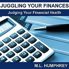 Juggling Your Finances: Judging Your Financial Health | Livre audio Auteur(s) : M.L. Humphrey Narrateur(s) : J. Scott Bennett