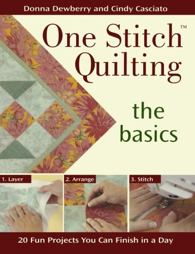 One Stitch Quilting: The Basics: 15 Fun Projects You Can Finish in a Day