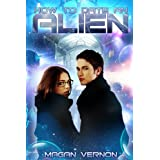 How to Date an Alien (My Alien Romance)