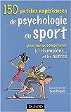 echange, troc Yvan Paquet, Pascal Legrain, Elisabeth Rosnet - 150 Petites expériences de psychologie du sport : Pour mieux comprendre les champions... et les autres