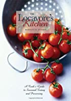 The Locavore`s Kitchen: A Cook`s Guide to Seasonal Eating and Preserving ebook download
