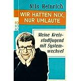 """Wir hatten nix, nur Umlaute: Meine Kreisstadtjugend mit Systemwechselvon """"Nils Heinrich"""""""