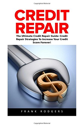 Credit Repair: The Ultimate Credit Repair Guide: Credit Repair Strategies To Increase Your Credit Score Forever! (Debt Free, Credit Score, Credit Repair Tips) (Credit Software compare prices)