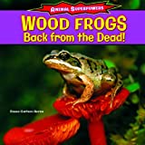 img - for Wood Frogs: Back from the Dead! (Animal Superpowers) book / textbook / text book