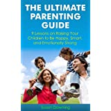 The Ultimate Parenting Guide - 9 Lessons On Raising Your Children to Be Happy, Smart, and Emotionally Strong (Parenting Tips On Children Upbringing) ~ Susan Downing